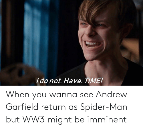 Andrew Garfield: When you wanna see Andrew Garfield return as Spider-Man but WW3 might be imminent