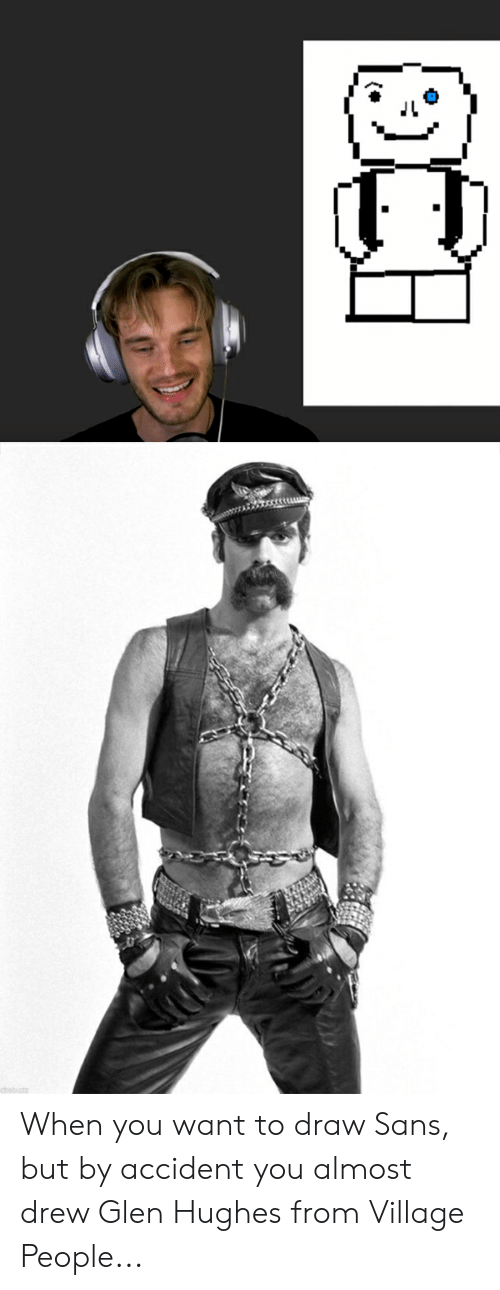 village people: When you want to draw Sans, but by accident you almost drew Glen Hughes from Village People...