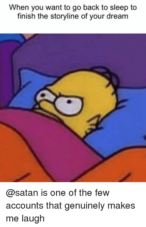 Memes, Satan, and Sleep: When you want to go back to sleep to  finish the storyline of your dream @satan is one of the few accounts that genuinely makes me laugh
