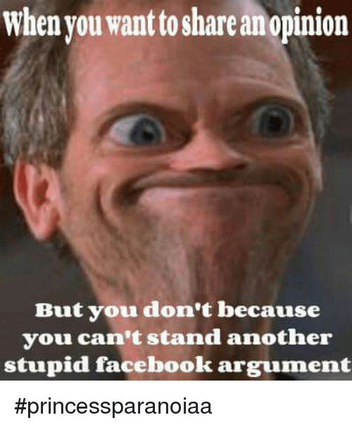 when you want to shareanopinion but you dont because you 9434250 🔥 25 best memes about facebook arguments facebook arguments memes,Memes For Facebook Arguments
