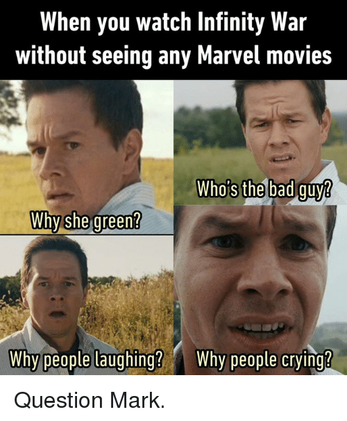 Crying, Dank, and Movies: When you watch Infinity War  without seeing any Marvel movies  gu  why she green  Why peopte laughing? Why people chyihg?  hy people crying? Question Mark.
