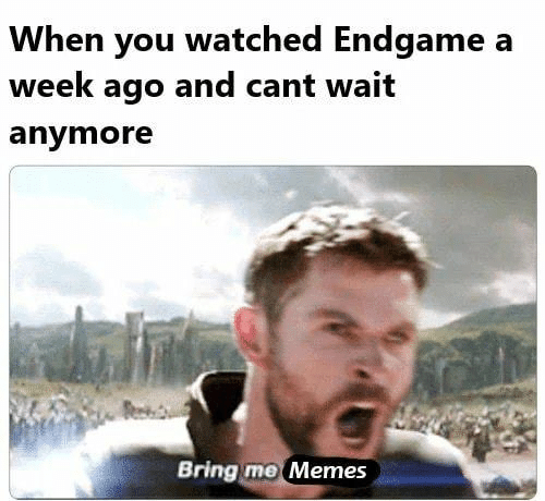A Week Ago: When you watched Endgame a  week ago and cant wait  anymore  Bring mo Memes