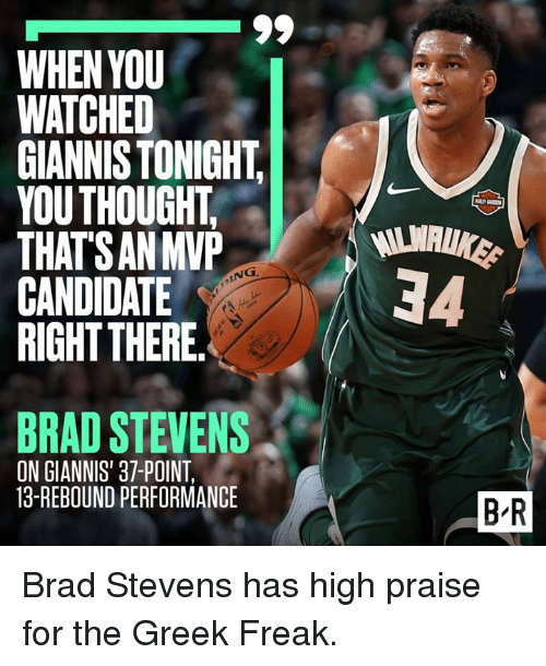 Greek, Thought, and Brad Stevens: WHEN YOU  WATCHED  GIANNIS TONIGHT  YOU THOUGHT,  THAT'S AN MVEP  CANDIDATE  RIGHT THERE.  34  ING  BRAD STEVENS  ON GIANNIS 37-POINT,  13-REBOUND PERFORMANCE  B R Brad Stevens has high praise for the Greek Freak.
