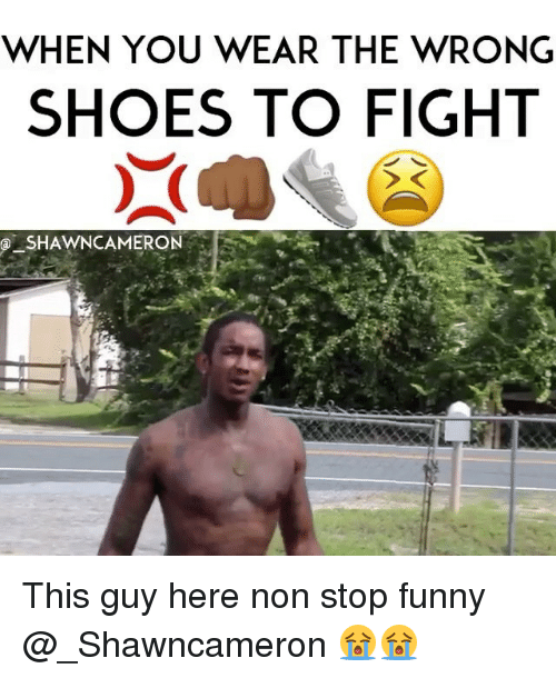 Stop Funny: WHEN YOU WEAR THE WRONG  SHOES TO FIGHT  SHAWNCAMERON This guy here non stop funny @_Shawncameron 😭😭