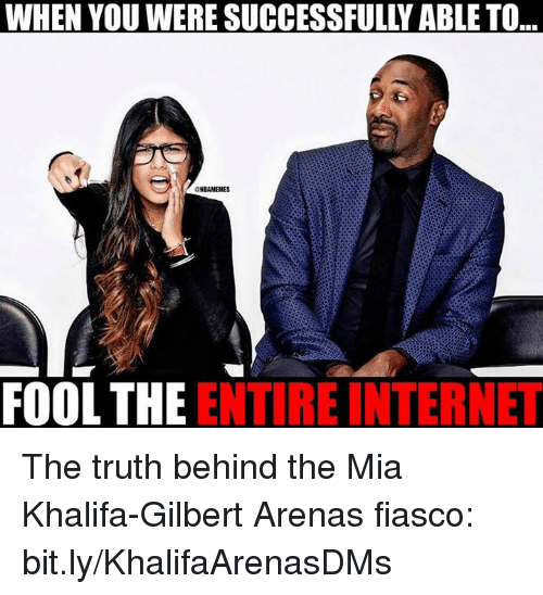 Internet, Nba, and Gilbert Arenas: WHEN YOU WERE SUCCESSFULLY ABLE TO  ..  GHBAMEMES  FOOLTHE ENTIRE INTERNET The truth behind the Mia Khalifa-Gilbert Arenas fiasco: bit.ly/KhalifaArenasDMs
