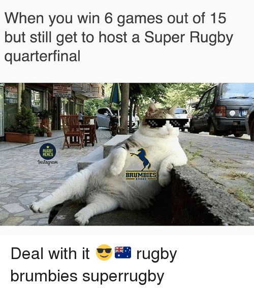 Super Rugby: When you win 6 games out of 15  but still get to host a Super Rugby  quarterfinal  RUGBY  MEMES  BRUMBIES Deal with it 😎🇦🇺 rugby brumbies superrugby