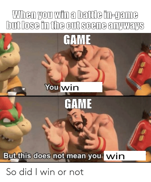 The Cut: When you win a battle in-game  but lose in the cut scene anyways  GAME  You win  GAME  But this does not mean you win So did I win or not