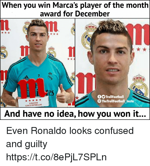 Confused, Memes, and Ronaldo: When you win Marca's player of the month  award for December  7  es  fOTrollFootball  DUGADOR  CINCO ESTRELLAS  TheTrollFootball Insto  And have no idea, how you won it... Even Ronaldo looks confused and guilty https://t.co/8ePjL7SPLn