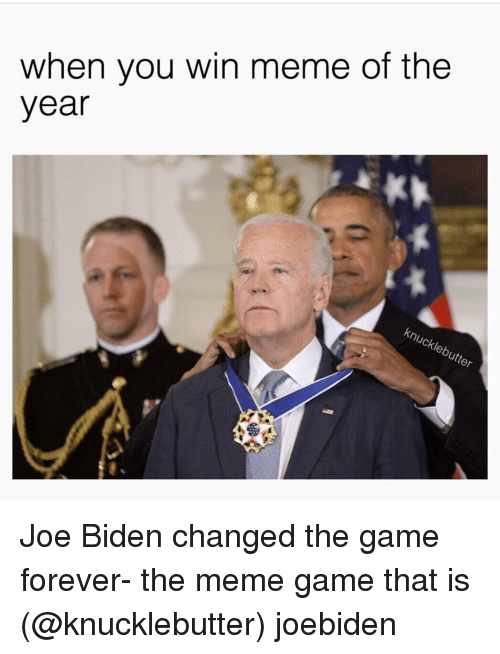 Funny, Joe Biden, and The Game: when you win meme of the  year Joe Biden changed the game forever- the meme game that is (@knucklebutter) joebiden