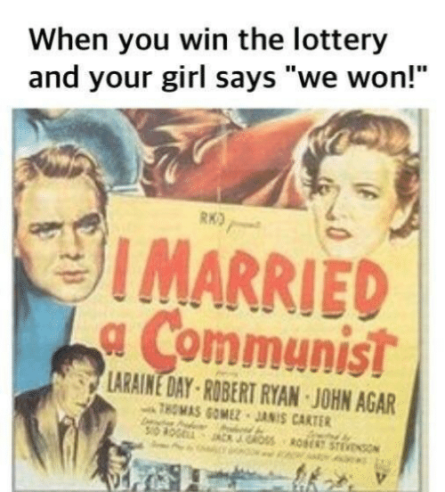 "Communist: When you win the lottery  and your girl says ""we won!""  RKO  IMARRIED  a Communist  LARAINE DAY-ROBERT RYAN JOHN AGAR  THOMAS GOMEZ JANIS CARTER  Oss RE STEVENO"