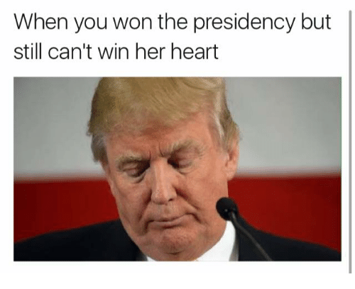 Heart, Hearts, and Presidents: When you won the presidency but  still can't win her heart