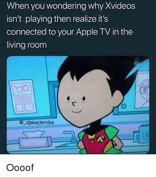 Apple, Funny, and Apple Tv: When you wondering why Xvideos  isn't playing then realize it's  connected to your Apple TV in the  living room  djakademiks Oooof