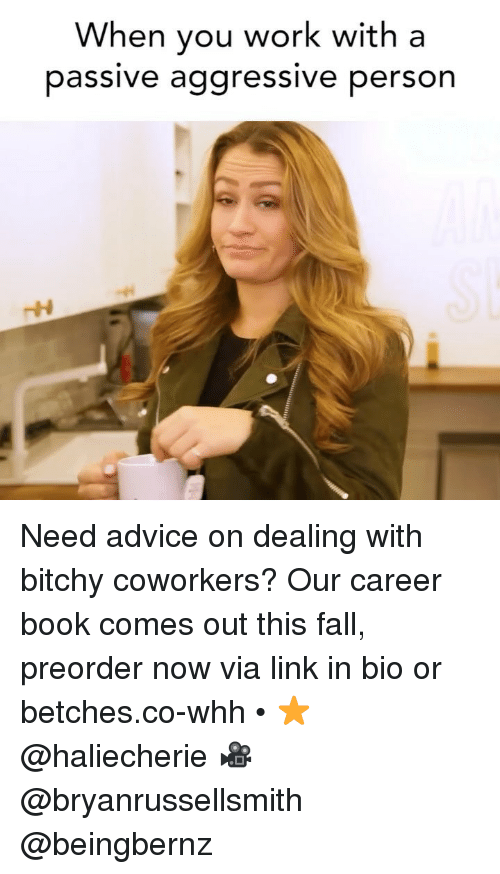 Advice, Fall, and Work: When you work with a  passive aggressive person Need advice on dealing with bitchy coworkers? Our career book comes out this fall, preorder now via link in bio or betches.co-whh • ⭐️ @haliecherie 🎥 @bryanrussellsmith @beingbernz