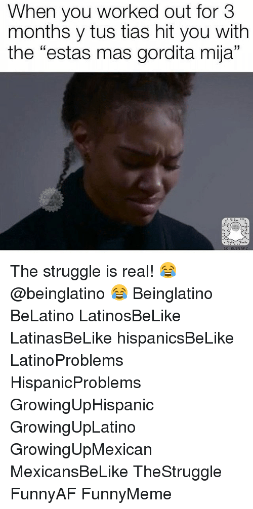 "gorditas: When you worked out for 3  months y tus tias hit you with  the ""estas mas gordita mija"" The struggle is real! 😂 @beinglatino 😂 Beinglatino BeLatino LatinosBeLike LatinasBeLike hispanicsBeLike LatinoProblems HispanicProblems GrowingUpHispanic GrowingUpLatino GrowingUpMexican MexicansBeLike TheStruggle FunnyAF FunnyMeme"