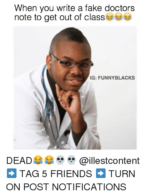 Dank Memes: When you write a fake doctors  note to get out of class  IG: FUNNY BLACKS DEAD😂😂💀💀 @illestcontent ➡️ TAG 5 FRIENDS ➡️ TURN ON POST NOTIFICATIONS