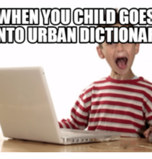 when youchild goes nto urban dictionar 14220801 🔥 25 best memes about brian urban dictionary brian urban,Memes Urban Dictionary