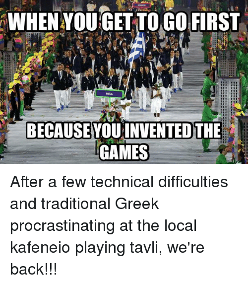 Glorious Greek Empire: WHEN YOUGETTO GO FIRST  BECAUSEYOUINVENTEDTHE  GAMES After a few technical difficulties and traditional Greek procrastinating at the local kafeneio playing tavli, we're back!!!