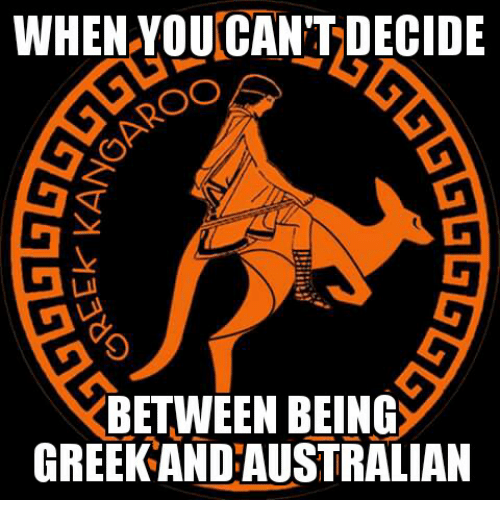 Glorious Greek Empire: WHEN YOUNCANTDECIDE  BETWEEN BEING  GREEK AND AUSTRALIAN