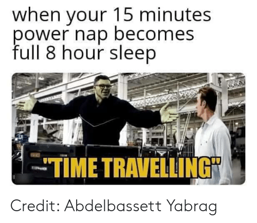"""Travelling: when your 15 minutes  ower nap becomes  full 8 hour sleep  TIME TRAVELLING"""" Credit: Abdelbassett Yabrag"""
