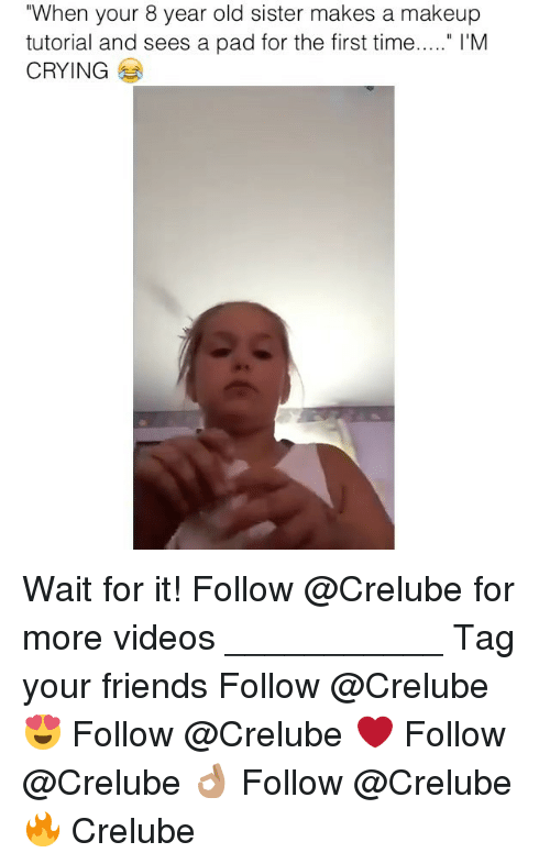 "Crying, Friends, and Makeup: ""When your 8 year old sister makes a makeup  tutorial and sees a pad for the first time.."" I'M  CRYING Wait for it! Follow @Crelube for more videos ___________ Tag your friends Follow @Crelube 😍 Follow @Crelube ❤ Follow @Crelube 👌🏽 Follow @Crelube 🔥 Crelube"