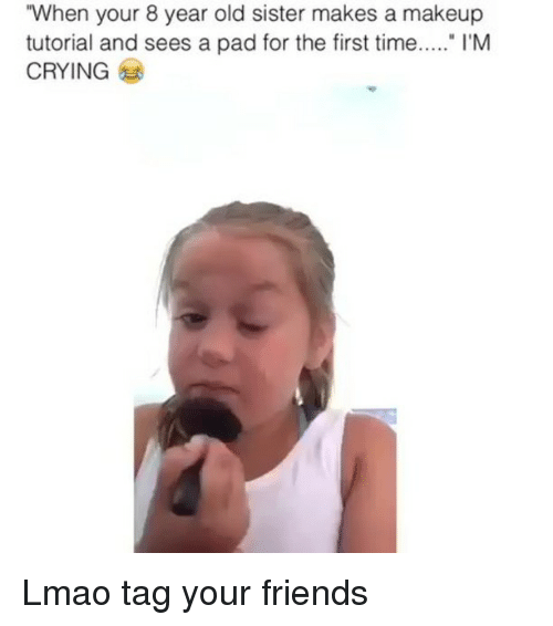 """Crying, Friends, and Lmao: """"When your 8 year old sister makes a makeup  tutorial and sees a pad for the first time. I'M  CRYING Lmao tag your friends"""