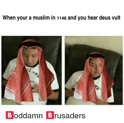 deus vult: When your a muslim in 1148 and you hear deus vult <p>🅱️oddamn 🅱️rusaders</p>