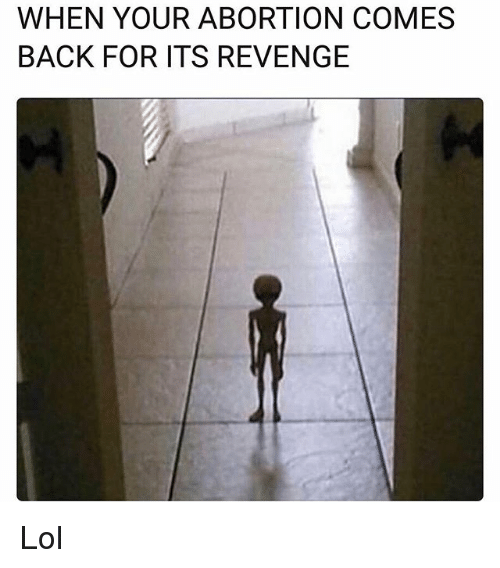 Funny, Lol, and Revenge: WHEN YOUR ABORTION COMES  BACK FOR ITS REVENGE Lol