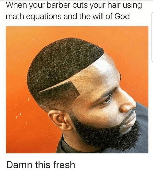 Barber, Fresh, and God: When your barber cuts your hair using  math equations and the will of God Damn this fresh