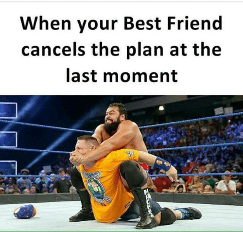 When Your Best Friend: When your Best Friend  cancels the plan at the  last moment