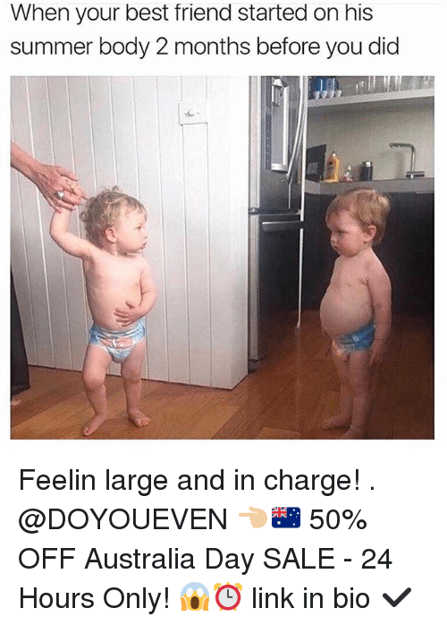 Best Friend, Gym, and Summer: When your best friend started on his  summer body 2 months before you did Feelin large and in charge! . @DOYOUEVEN 👈🏼🇦🇺 50% OFF Australia Day SALE - 24 Hours Only! 😱⏰ link in bio ✔️
