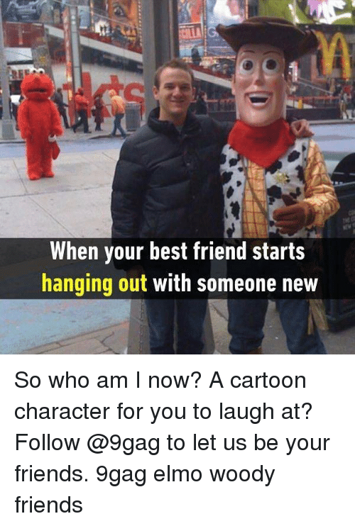 9gag, Best Friend, and Elmo: When your best friend starts  hanging out with someone new So who am I now? A cartoon character for you to laugh at? Follow @9gag to let us be your friends. 9gag elmo woody friends