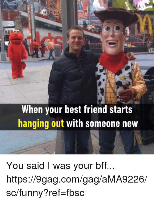 gagging: When your best friend starts  hanging out with someone new You said I was your bff... https://9gag.com/gag/aMA9226/sc/funny?ref=fbsc