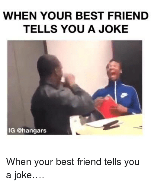 Funny Memes For A Friend : When your best friend tells you a joke ig