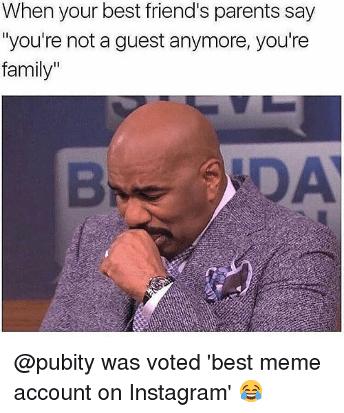 """Family, Friends, and Instagram: When your best friend's parents say  """"you're not a guest anymore, you're  family"""" @pubity was voted 'best meme account on Instagram' 😂"""