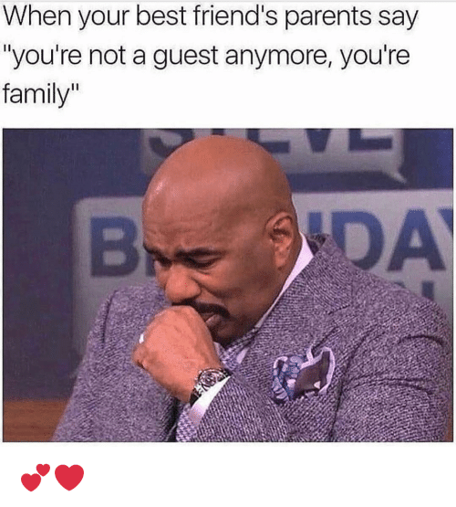 """Family, Friends, and Funny: When your best friend's parents say  """"you're not a guest anymore, you're  family  DA 💕❤️"""