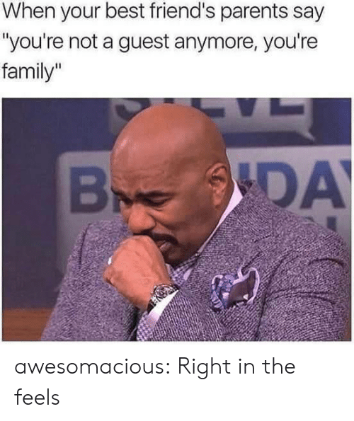 """Guest: When your best friend's parents say  """"you're not a guest anymore, you're  family""""  ODAY  B awesomacious:  Right in the feels"""