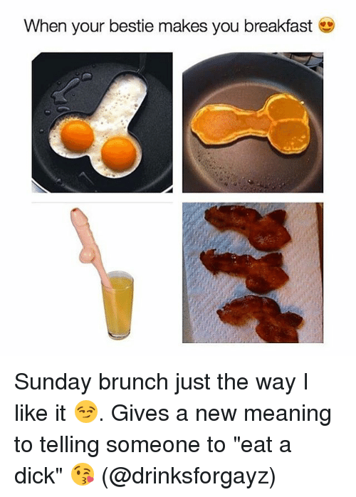 """Memes, Breakfast, and Dick: When your bestie makes you breakfast Sunday brunch just the way I like it 😏. Gives a new meaning to telling someone to """"eat a dick"""" 😘 (@drinksforgayz)"""