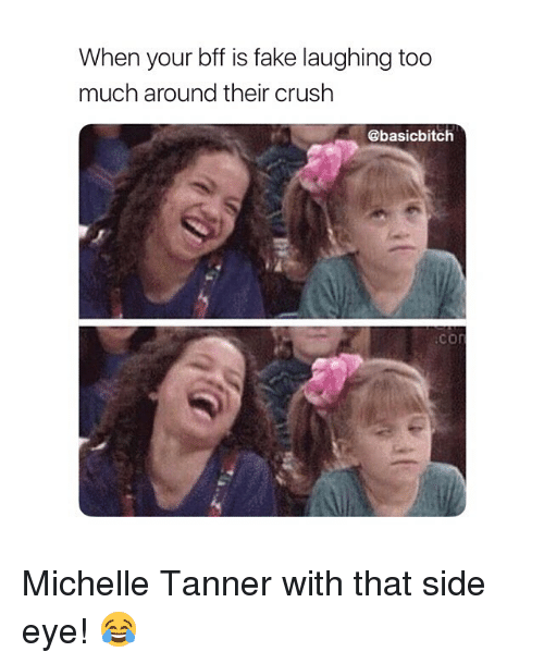 side-eye: When your bff is fake laughing too  much around their crush  @basicbitch  .con Michelle Tanner with that side eye! 😂