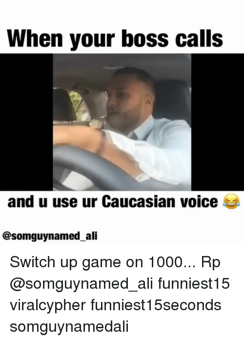 Ali, Funny, and Caucasian: When your boss calls  and u use ur Caucasian voice  @somguynamed_ali Switch up game on 1000... Rp @somguynamed_ali funniest15 viralcypher funniest15seconds somguynamedali