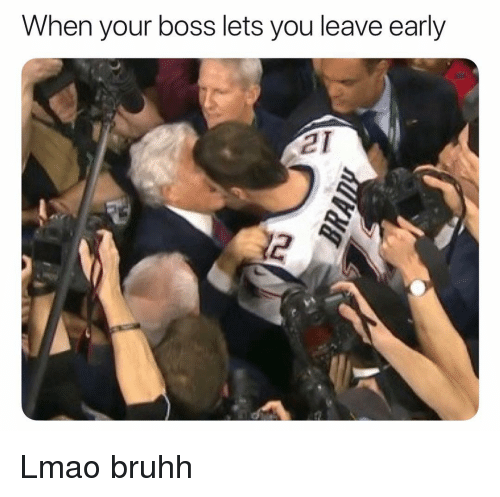 When Your Boss: When your boss lets you leave early  2 Lmao bruhh