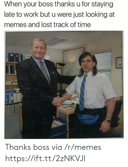 When Your Boss: When your boss thanks u for staying  late to work but u were just looking at  memes and lost track of time Thanks boss via /r/memes https://ift.tt/2zNKVJI