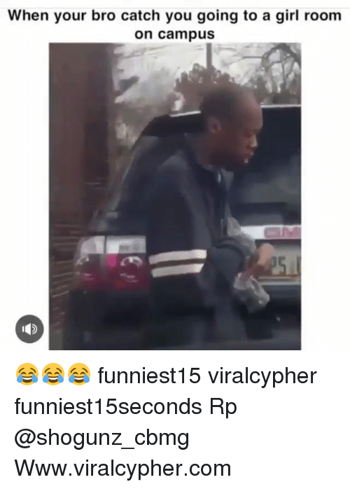 Funny, Girl, and Com: When your bro catch you going to a girl room  on campus 😂😂😂 funniest15 viralcypher funniest15seconds Rp @shogunz_cbmg Www.viralcypher.com