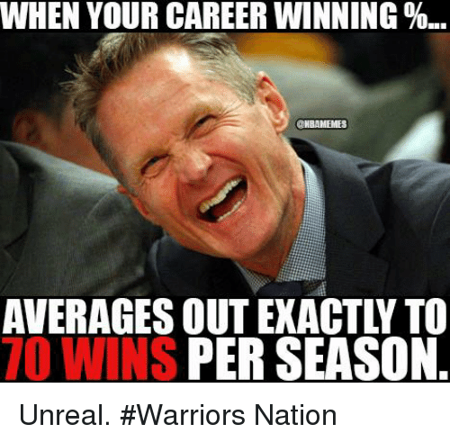 unreal: WHEN YOUR CAREER WINNING%...  NBAMEMES  PER SEASON.  TO WINS Unreal. #Warriors Nation