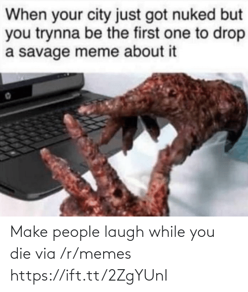 Savage Meme: When your city just got nuked but  you trynna be the first one to drop  a savage meme about it Make people laugh while you die via /r/memes https://ift.tt/2ZgYUnI