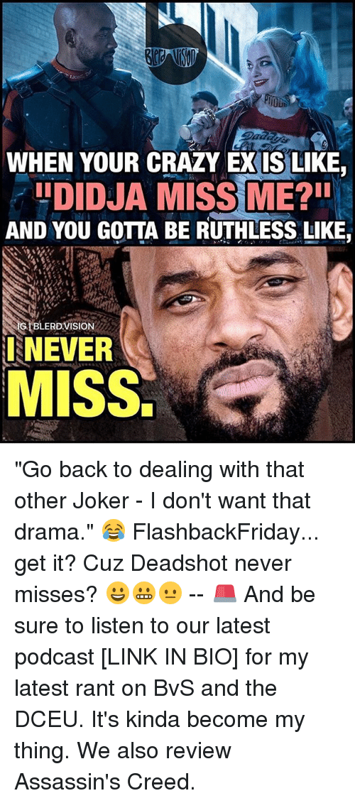 """assassin creed: WHEN YOUR CRAZY EXIS LIKE,  LIDIDJA MISS ME?II  AND YOU GOTTA BE RUTHLESS LIKE  GRELERDVISION  I NEVER  MISS. """"Go back to dealing with that other Joker - I don't want that drama."""" 😂 FlashbackFriday... get it? Cuz Deadshot never misses? 😀😬😐 -- 🚨 And be sure to listen to our latest podcast [LINK IN BIO] for my latest rant on BvS and the DCEU. It's kinda become my thing. We also review Assassin's Creed."""