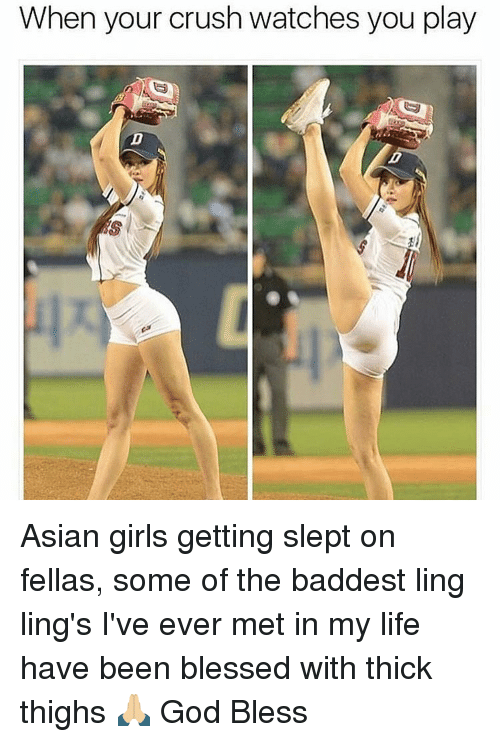 Asian Girl: When your crush watches you play Asian girls getting slept on fellas, some of the baddest ling ling's I've ever met in my life have been blessed with thick thighs 🙏🏼 God Bless