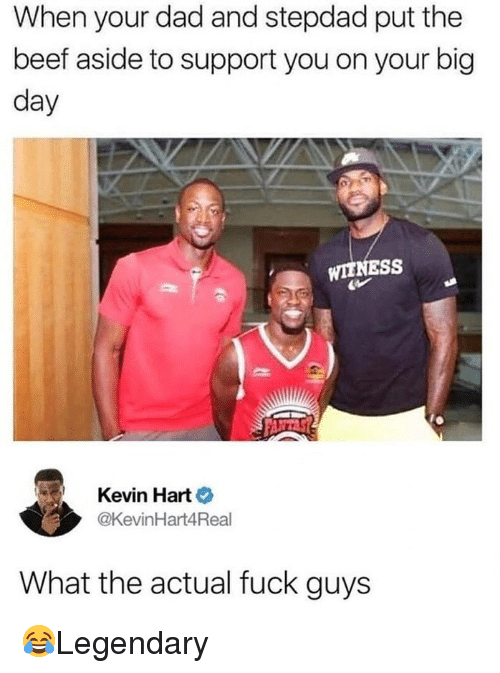 Beef, Dad, and Kevin Hart: When your dad and stepdad put the  beef aside to support you on your big  day  WIENESS  Kevin Hart  @KevinHart4Real  What the actual fuck guys 😂Legendary