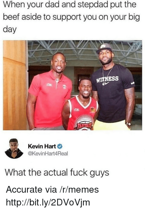 Stepdad: When your dad and stepdad put the  beef aside to support you on your big  day  WIENESS  Kevin Hart  @KevinHart4Real  What the actual fuck guys Accurate via /r/memes http://bit.ly/2DVoVjm