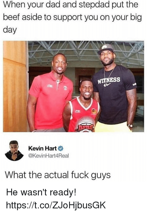 Stepdad: When your dad and stepdad put the  beef aside to support you on your big  day  WIENESS  Kevin Hart  @KevinHart4Real  What the actual fuck guys He wasn't ready! https://t.co/ZJoHjbusGK