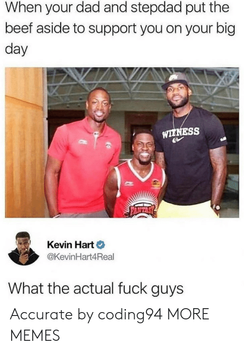 Stepdad: When your dad and stepdad put the  beef aside to support you on your big  day  WIENESS  Kevin Hart  @KevinHart4Real  What the actual fuck guys Accurate by coding94 MORE MEMES